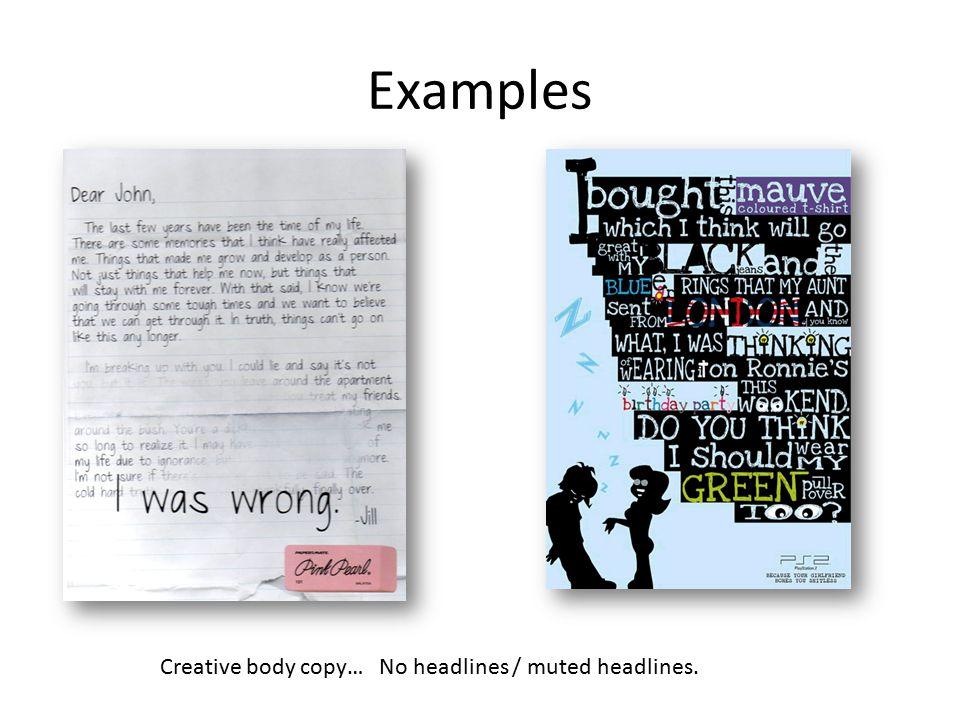 Examples Creative body copy… No headlines / muted headlines.