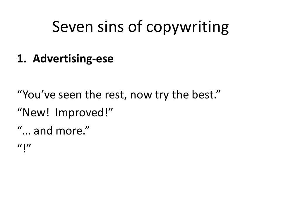 Seven sins of copywriting 1.Advertising-ese You've seen the rest, now try the best. New.