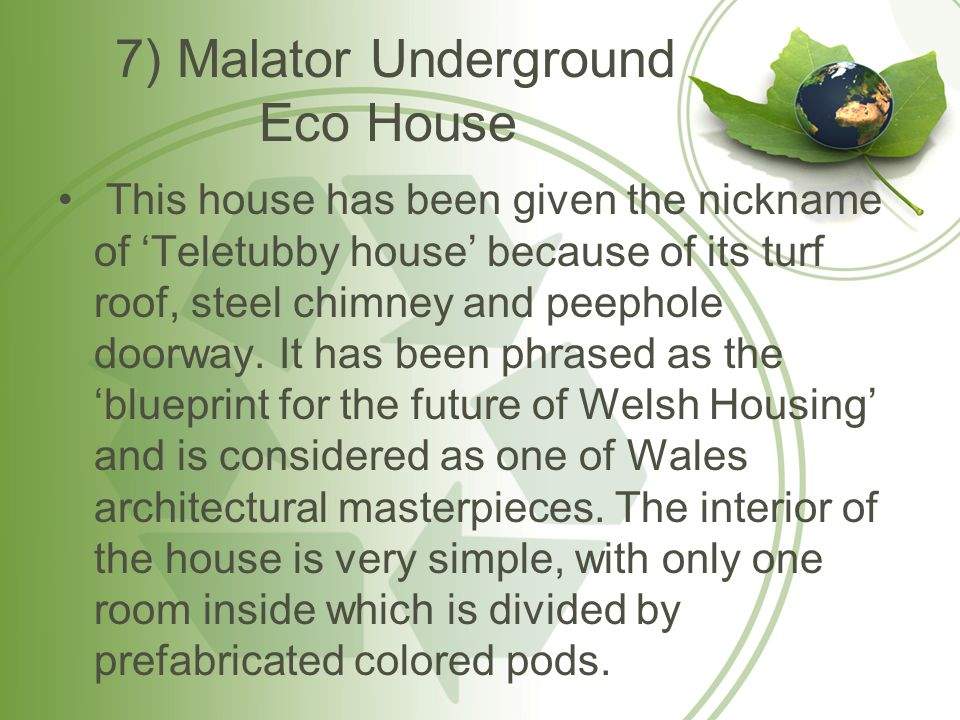 7) Malator Underground Eco House This house has been given the nickname of 'Teletubby house' because of its turf roof, steel chimney and peephole doorway.