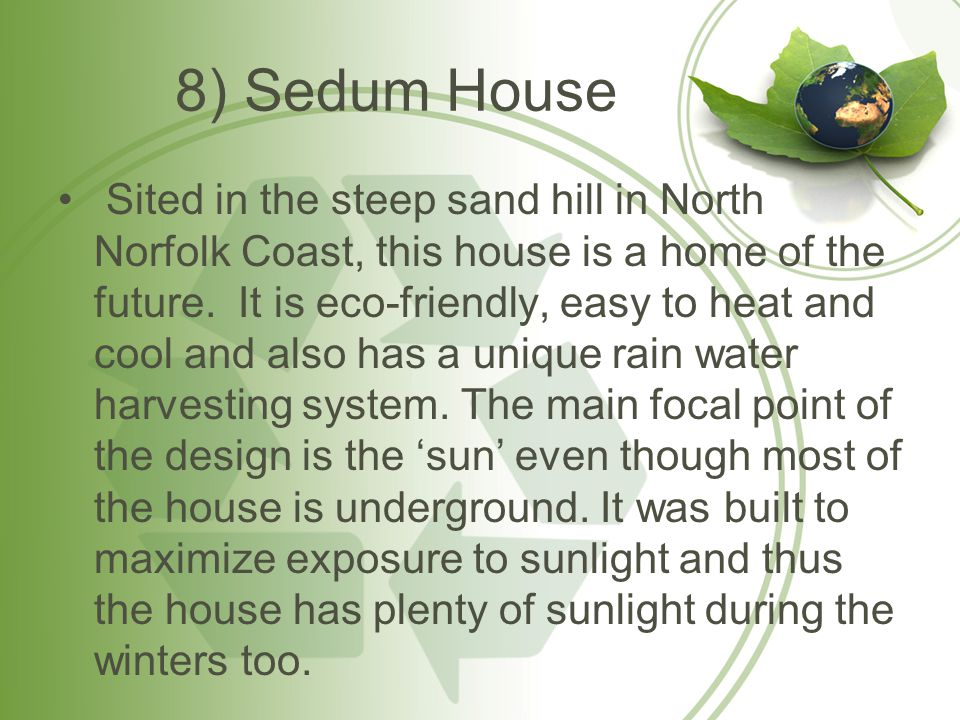 8) Sedum House Sited in the steep sand hill in North Norfolk Coast, this house is a home of the future.