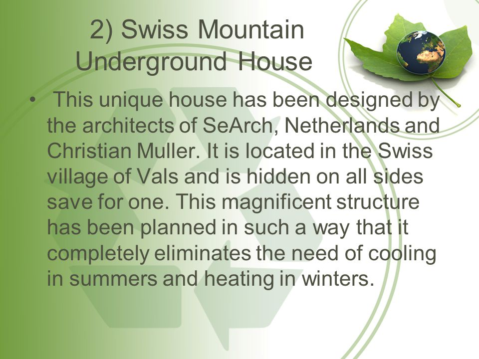2) Swiss Mountain Underground House This unique house has been designed by the architects of SeArch, Netherlands and Christian Muller.