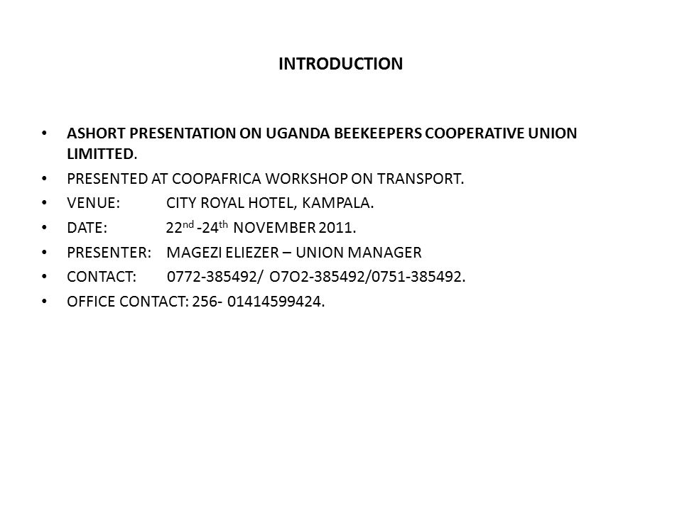 BACKGROUND Uganda Beekeepers cooperative Union ltd was started in 2009 by Area Cooperative Enterprises (ACE's) that are registered with Uganda Cooperative Alliance (UCA) and have beekeeping as one of the enterprises they are promoting.