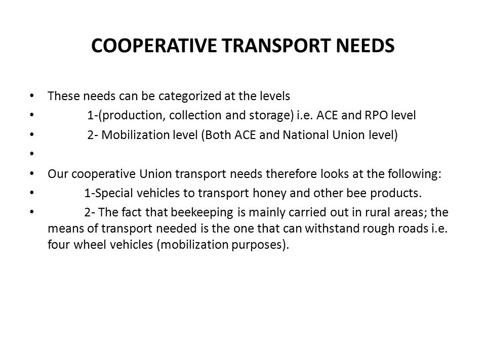 COOPERATIVE TRANSPORT NEEDS These needs can be categorized at the levels 1-(production, collection and storage) i.e.