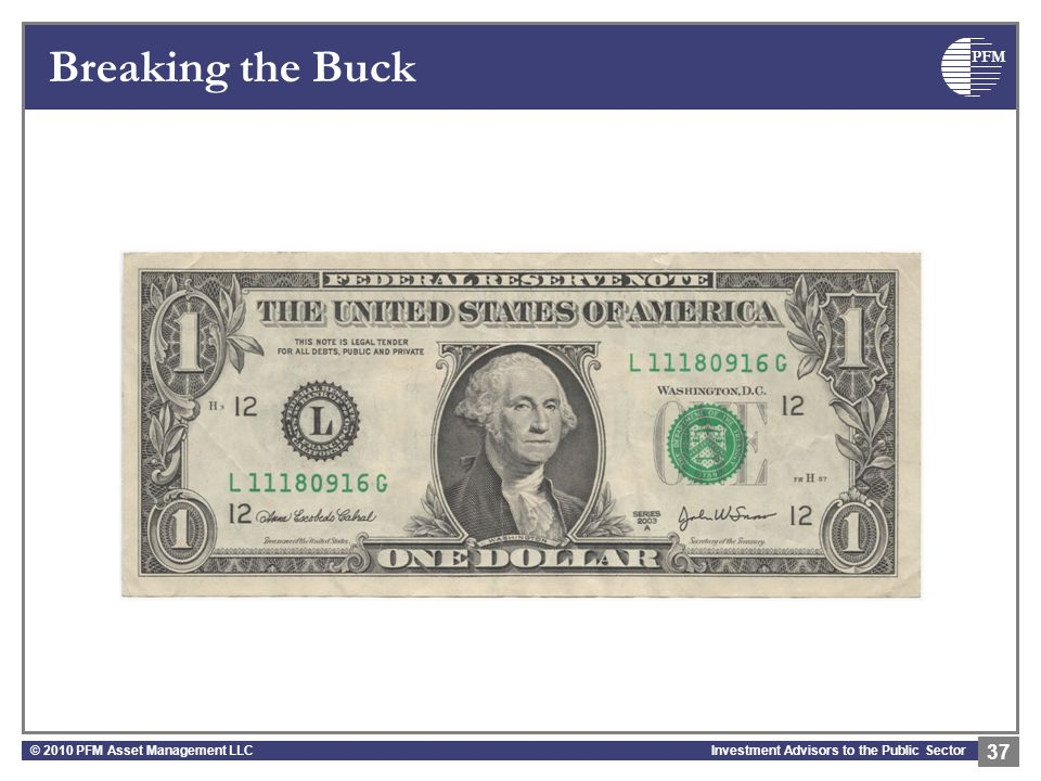 PFM Investment Advisors to the Public Sector Breaking the Buck © 2010 PFM Asset Management LLC 37