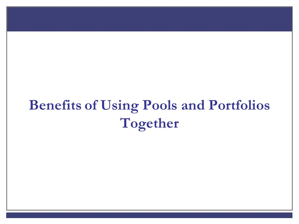 Benefits of Using Pools and Portfolios Together