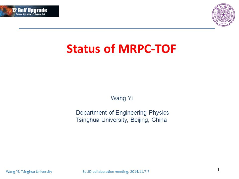 Wang Yi, Tsinghua University SoLID collaboration meeting, 2014.11.7-7 Status of MRPC-TOF 1 Wang Yi Department of Engineering Physics Tsinghua University, Beijing, China 1