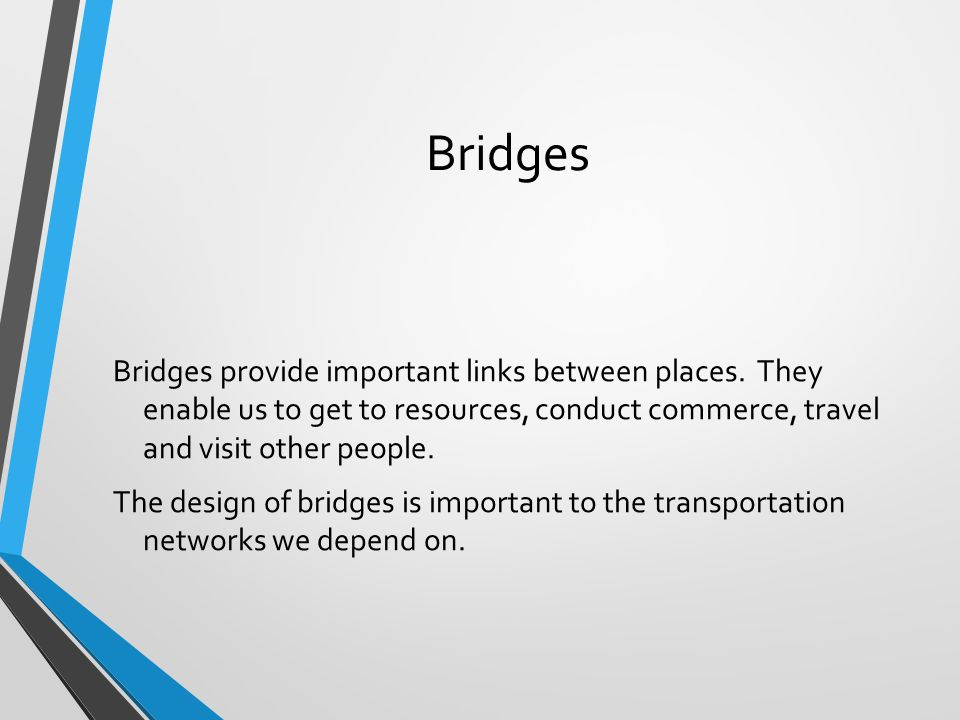 Types of Bridges There are many kinds of bridges, but generally they can be classified into 4 main groups: Beam bridge (includes truss bridges) Arch bridge Suspension bridge Cable-stayed bridge