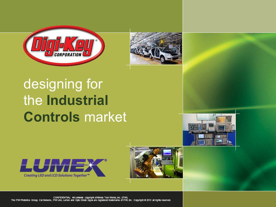 designing for the Industrial Controls market CONFIDENTIAL: All contents copyright of Illinois Tool Works, Inc.