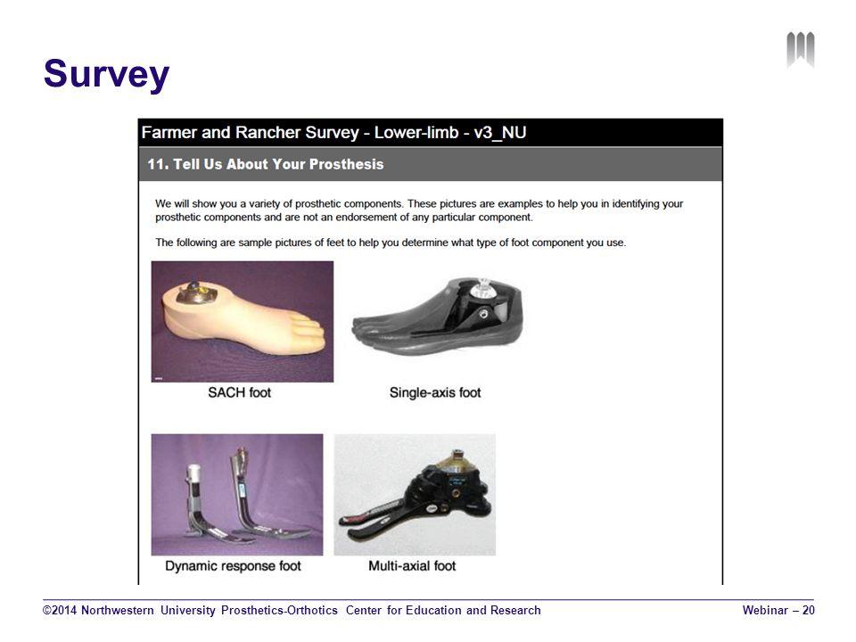 Survey ©2014 Northwestern University Prosthetics-Orthotics Center for Education and Research Webinar – 20