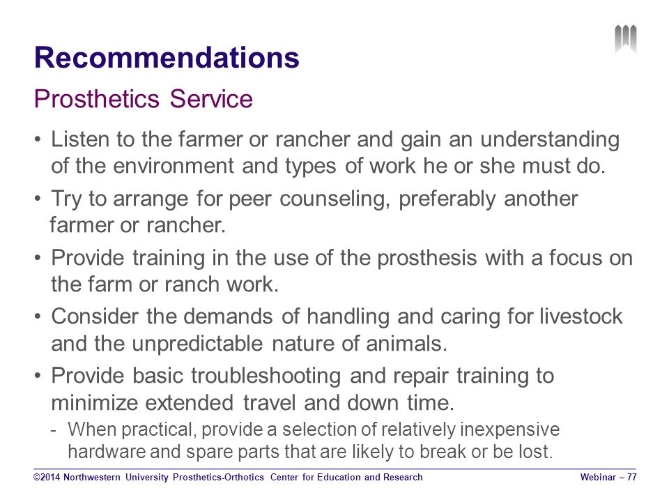 Recommendations Prosthetics Service Listen to the farmer or rancher and gain an understanding of the environment and types of work he or she must do.