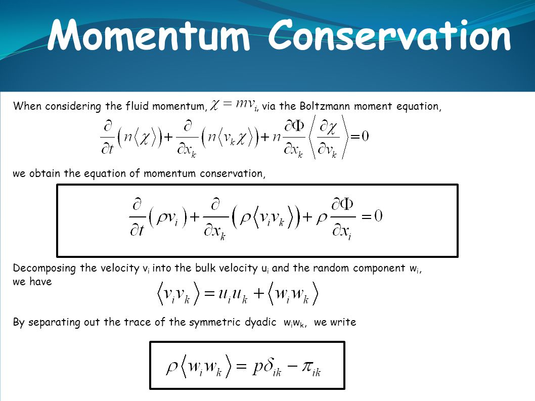 Momentum Conservation When considering the fluid momentum,, via the Boltzmann moment equation, we obtain the equation of momentum conservation, Decomp