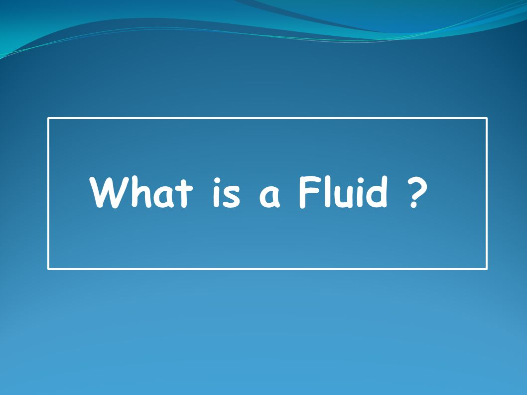 What is a Fluid ?