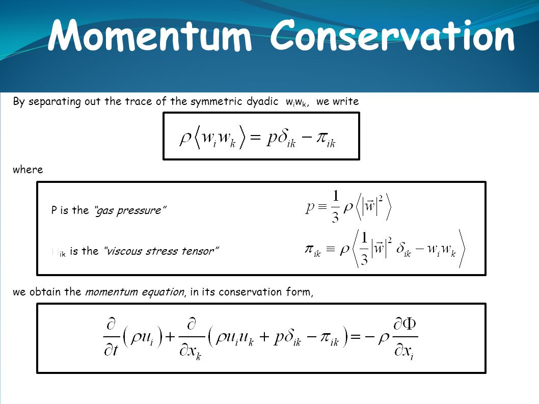 """Momentum Conservation By separating out the trace of the symmetric dyadic w i w k, we write where P is the """"gas pressure""""  ik is the """"viscous stress"""