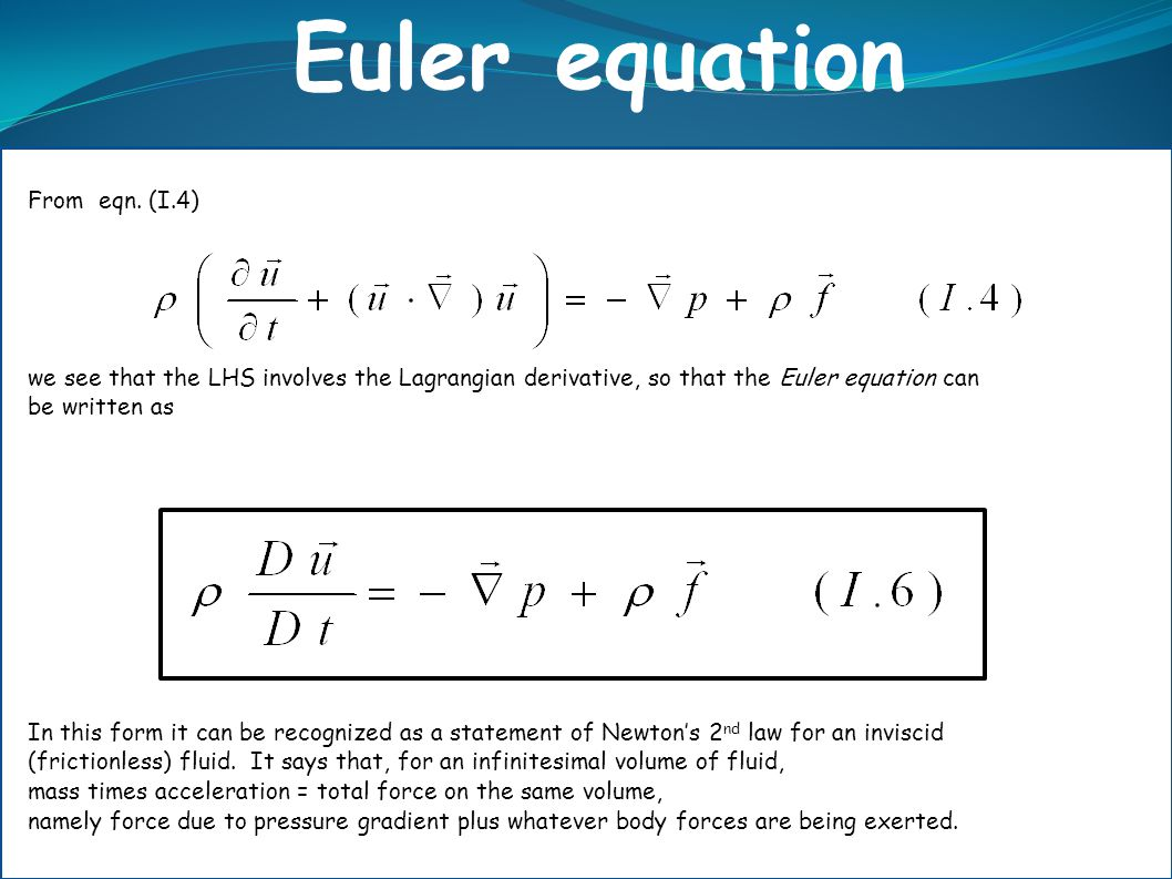 From eqn. (I.4) we see that the LHS involves the Lagrangian derivative, so that the Euler equation can be written as In this form it can be recognized