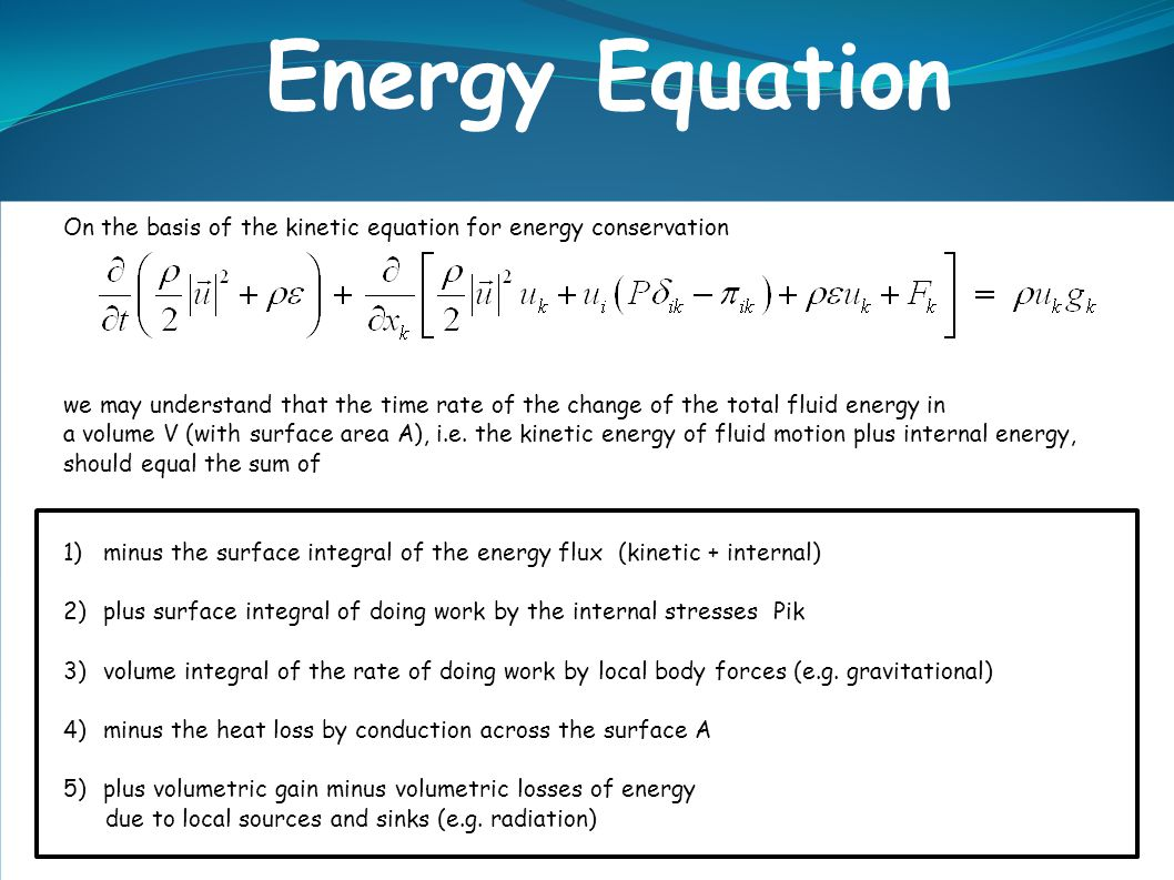 Energy Equation On the basis of the kinetic equation for energy conservation we may understand that the time rate of the change of the total fluid ene