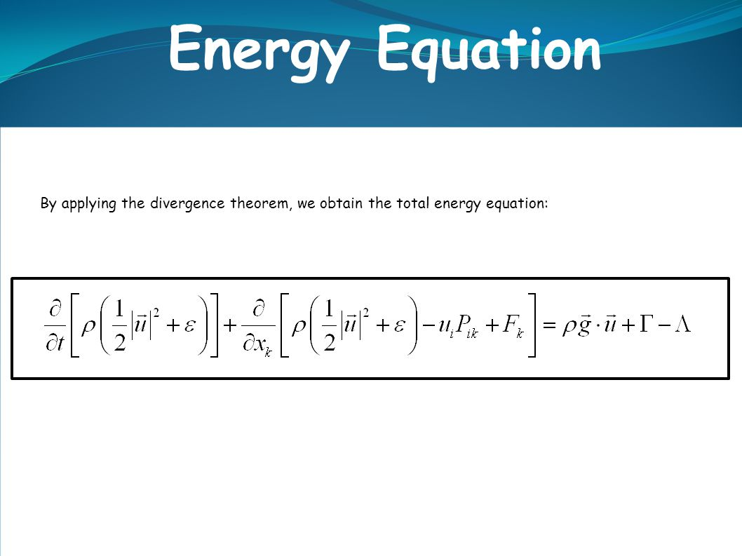 Energy Equation By applying the divergence theorem, we obtain the total energy equation:.
