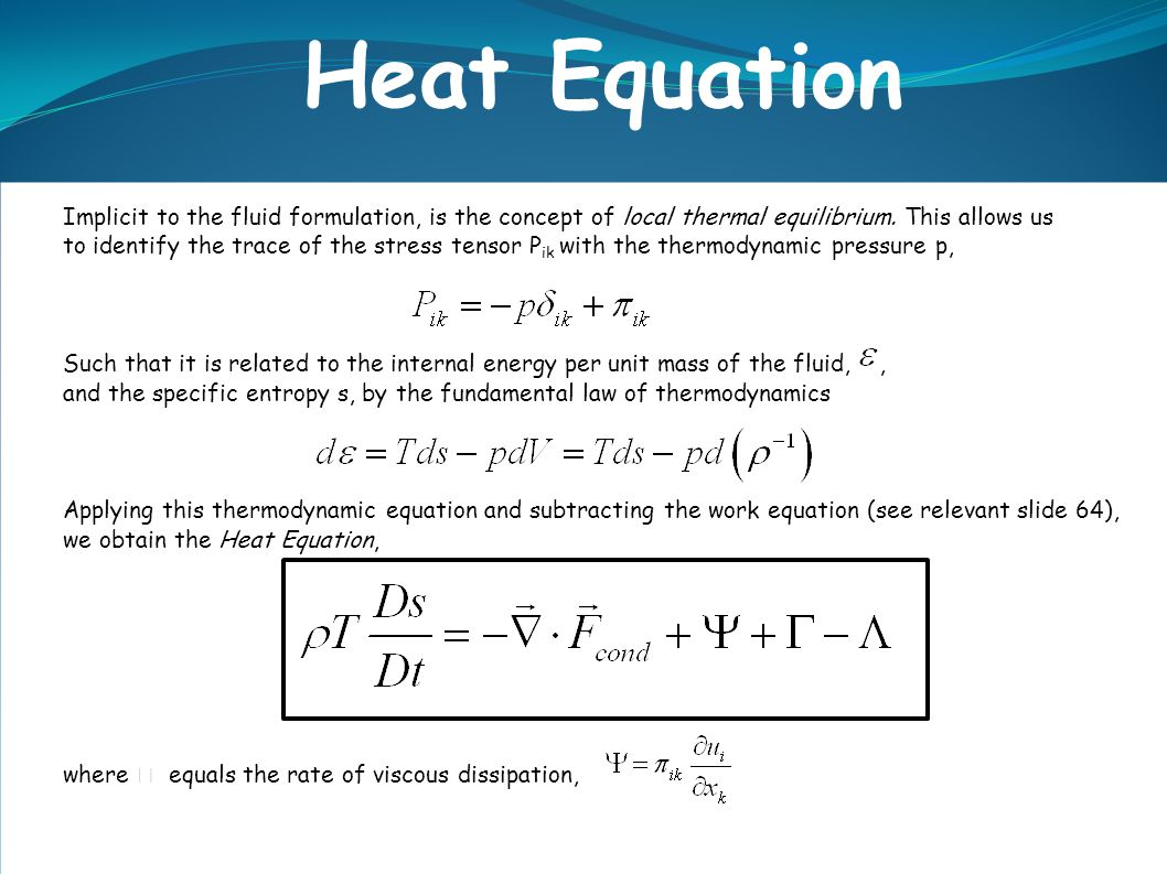 Heat Equation Implicit to the fluid formulation, is the concept of local thermal equilibrium. This allows us to identify the trace of the stress tenso