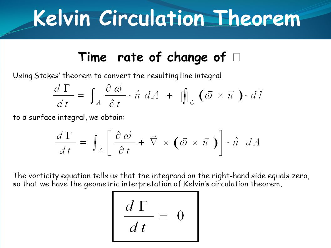 Time rate of change of  Using Stokes' theorem to convert the resulting line integral to a surface integral, we obtain: The vorticity equation tells u