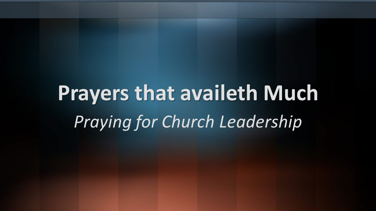 7 Ways to pray for our church leadership Day 6--Priorities Pray that the Lord will cause the leaders to abound in prosperity—body, soul, and spirit.