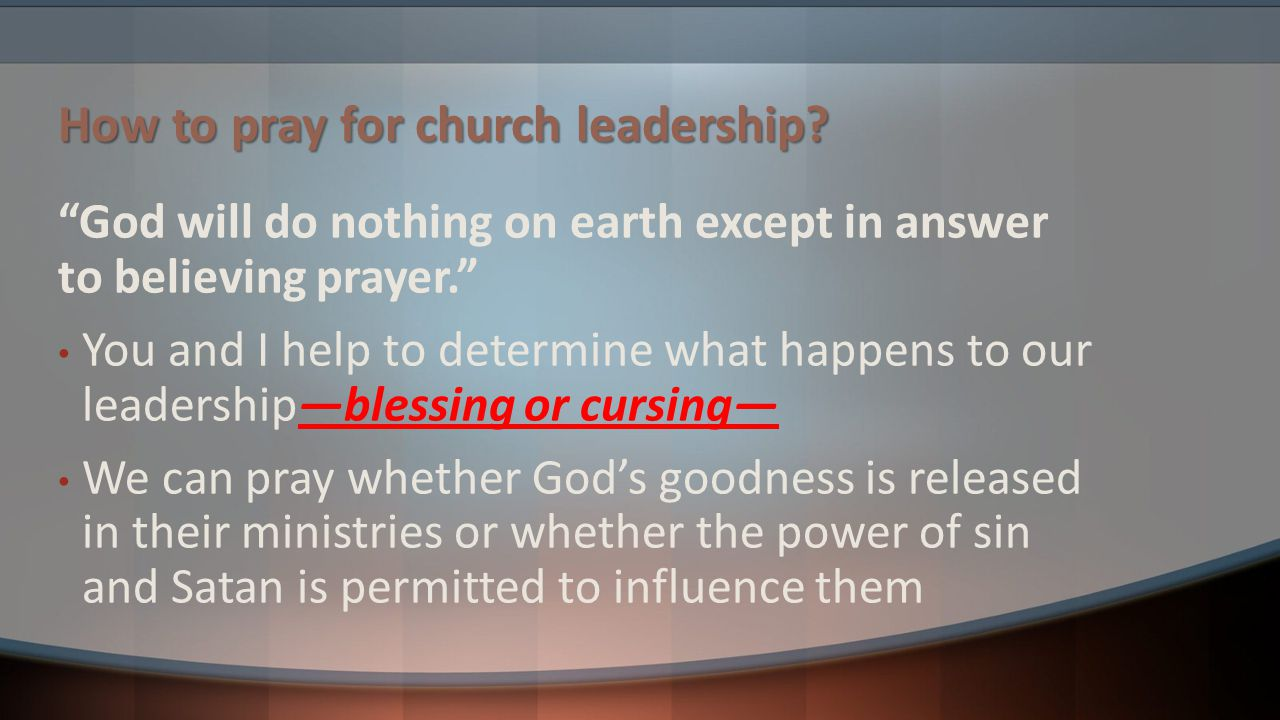 """How to pray for church leadership? """"God will do nothing on earth except in answer to believing prayer."""" You and I help to determine what happens to ou"""