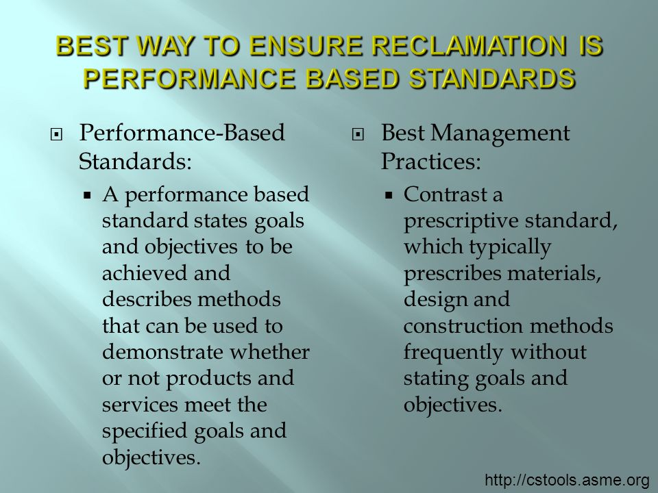  Performance-Based Standards:  A performance based standard states goals and objectives to be achieved and describes methods that can be used to demonstrate whether or not products and services meet the specified goals and objectives.