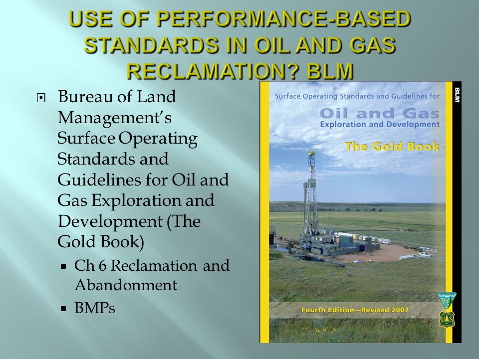  Bureau of Land Management's Surface Operating Standards and Guidelines for Oil and Gas Exploration and Development (The Gold Book)  Ch 6 Reclamation and Abandonment  BMPs