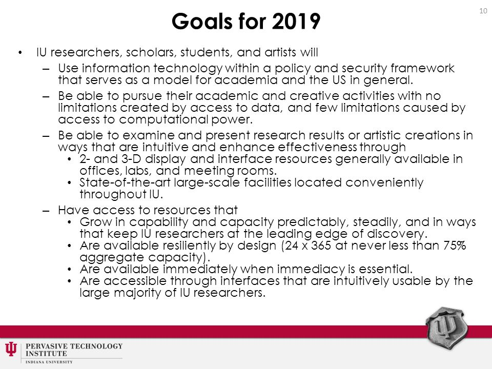 Goals for 2019 IU researchers, scholars, students, and artists will – Use information technology within a policy and security framework that serves as a model for academia and the US in general.