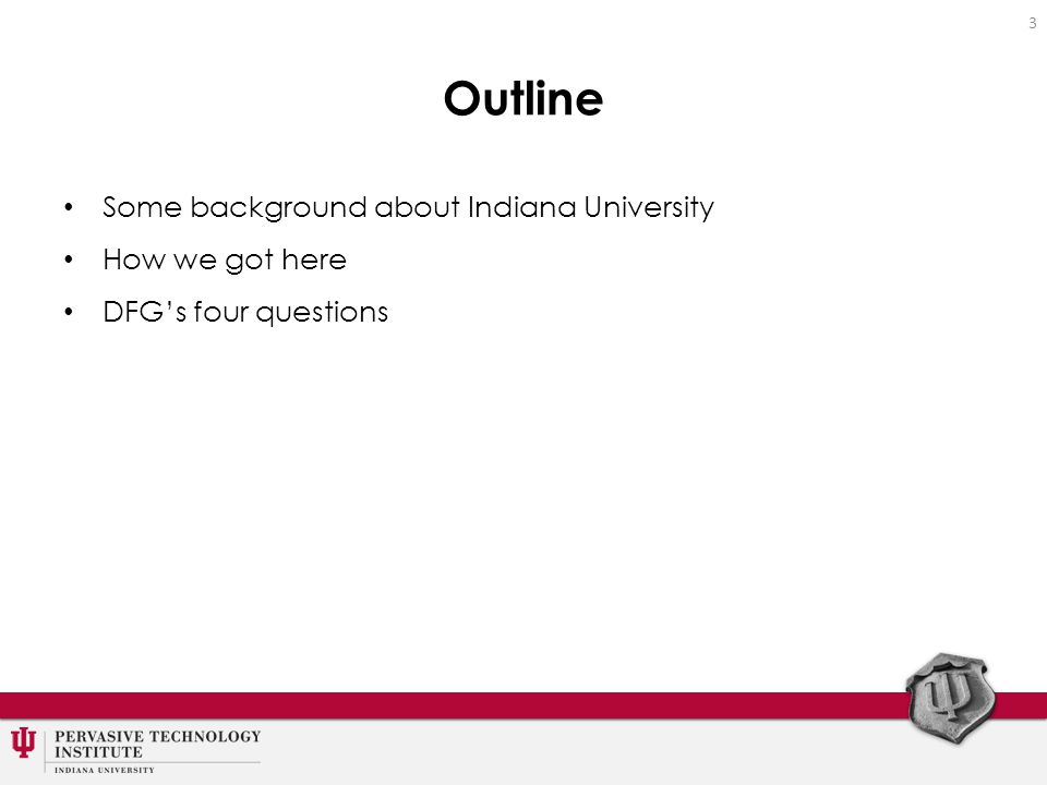 Outline Some background about Indiana University How we got here DFG's four questions 3