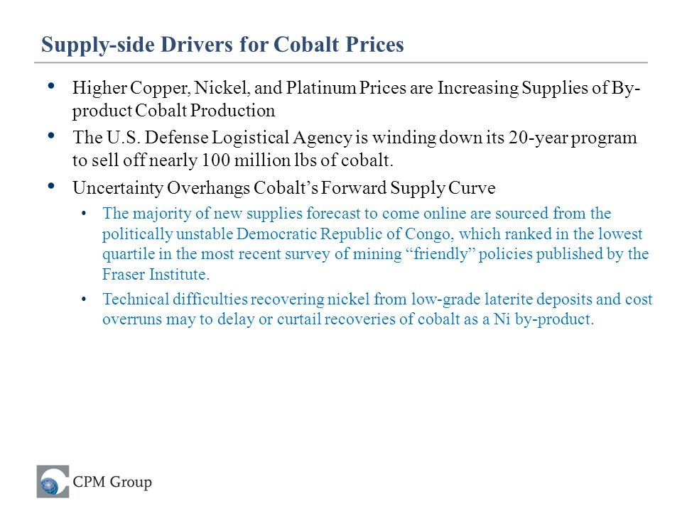 Higher Copper, Nickel, and Platinum Prices are Increasing Supplies of By- product Cobalt Production The U.S. Defense Logistical Agency is winding down