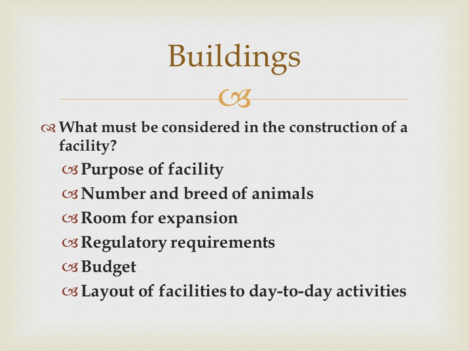   What must be considered in the construction of a facility.