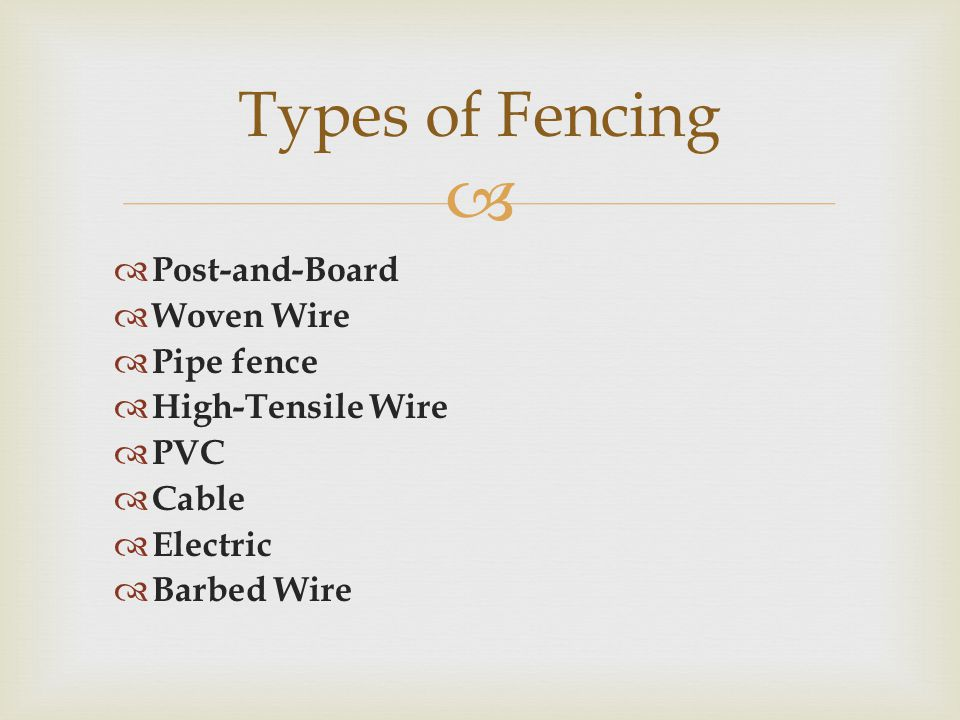   Post-and-Board  Woven Wire  Pipe fence  High-Tensile Wire  PVC  Cable  Electric  Barbed Wire Types of Fencing