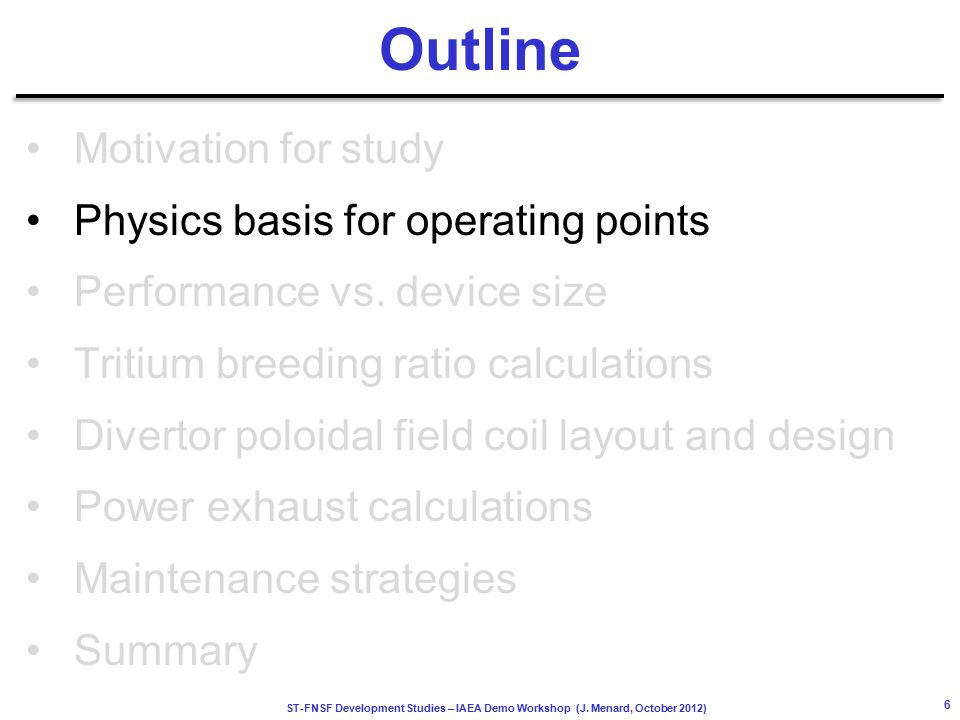 ST-FNSF Development Studies – IAEA Demo Workshop (J. Menard, October 2012) Outline Motivation for study Physics basis for operating points Performance