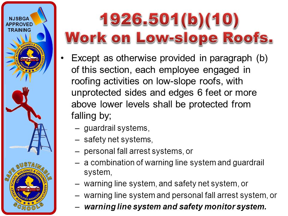 NJSBGA APPROVED TRAINING Except as otherwise provided in paragraph (b) of this section, each employee engaged in roofing activities on low-slope roofs