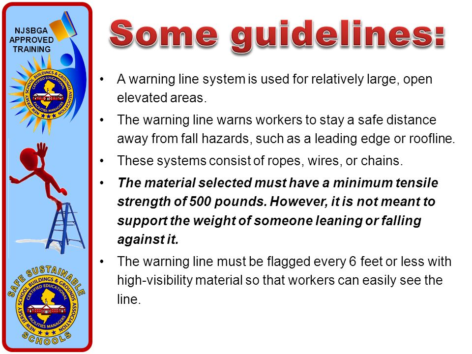 NJSBGA APPROVED TRAINING A warning line system is used for relatively large, open elevated areas. The warning line warns workers to stay a safe distan