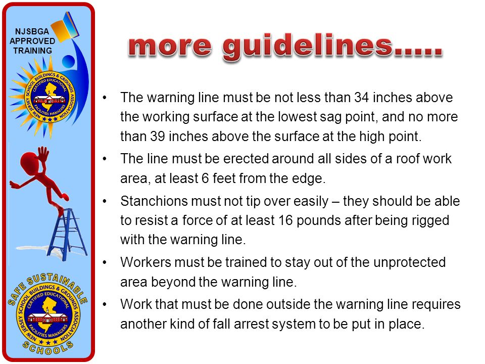 NJSBGA APPROVED TRAINING The warning line must be not less than 34 inches above the working surface at the lowest sag point, and no more than 39 inche