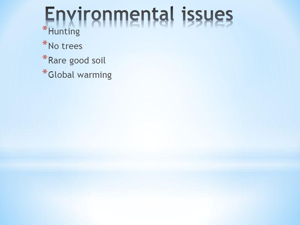 * Hunting * No trees * Rare good soil * Global warming