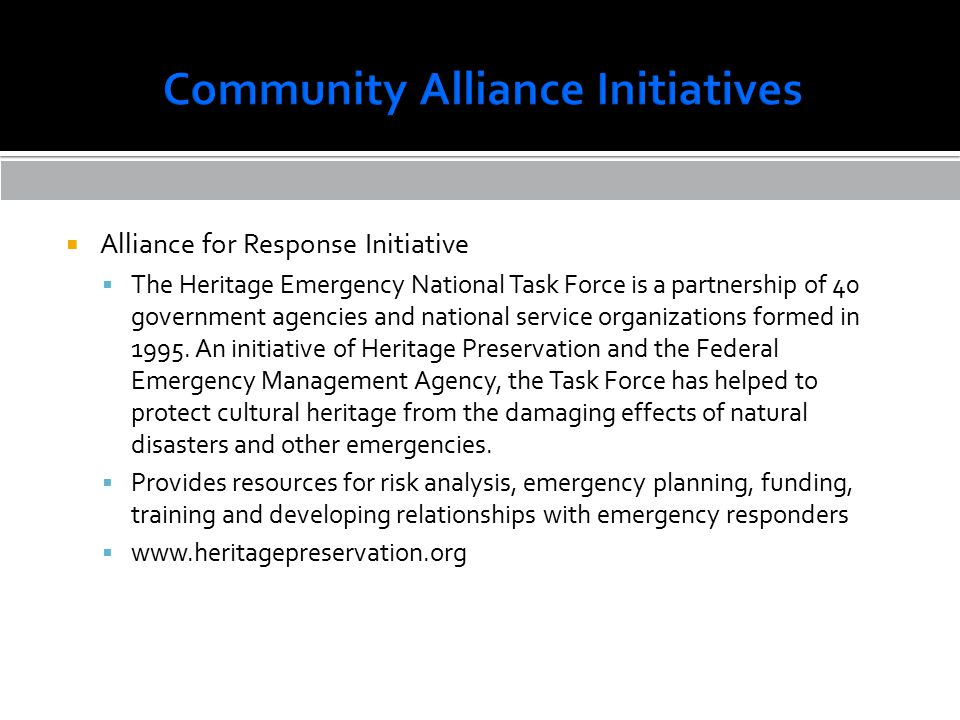  Alliance for Response Initiative  The Heritage Emergency National Task Force is a partnership of 40 government agencies and national service organizations formed in 1995.