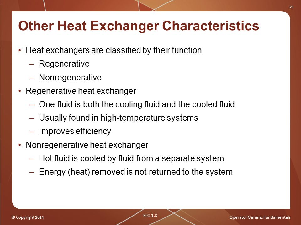 © Copyright 2014Operator Generic Fundamentals 29 Other Heat Exchanger Characteristics Heat exchangers are classified by their function –Regenerative –