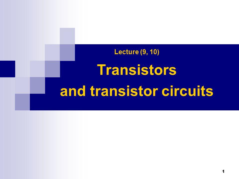 Lecture (9, 10) Transistors and transistor circuits 1