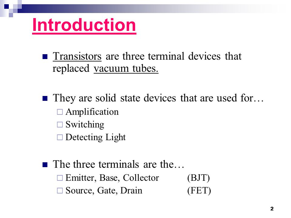 Introduction Transistors are three terminal devices that replaced vacuum tubes.