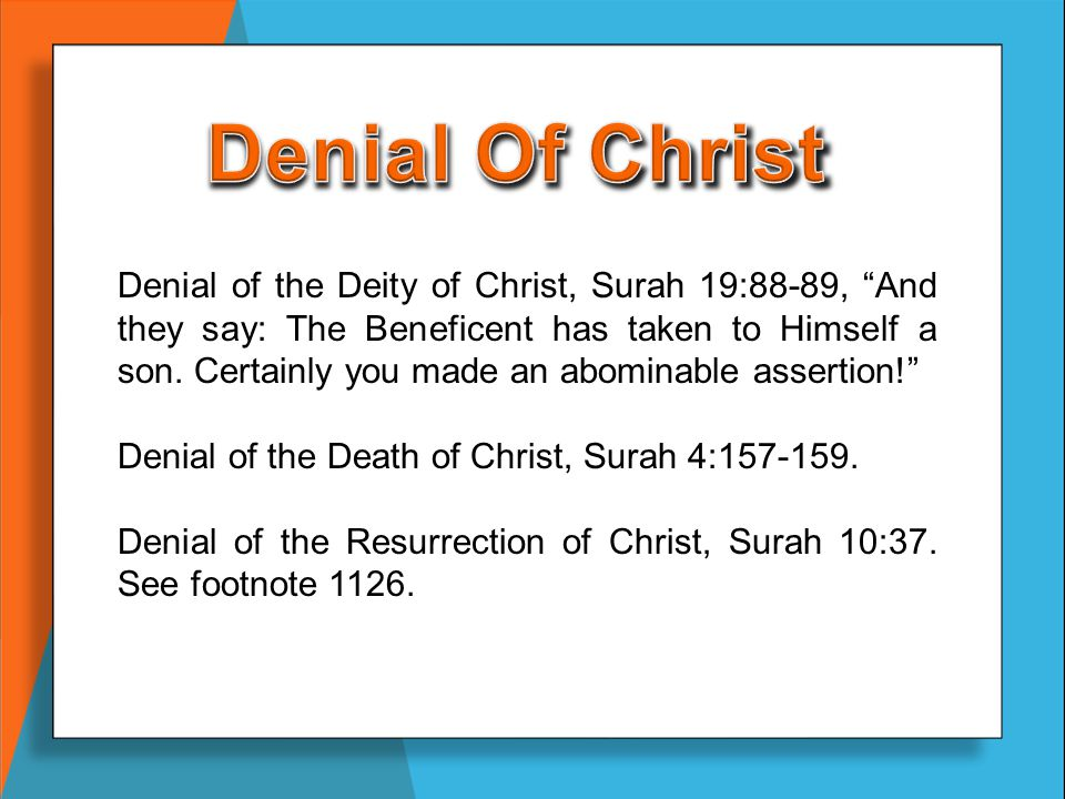 "Denial of the Deity of Christ, Surah 19:88-89, ""And they say: The Beneficent has taken to Himself a son. Certainly you made an abominable assertion!"""