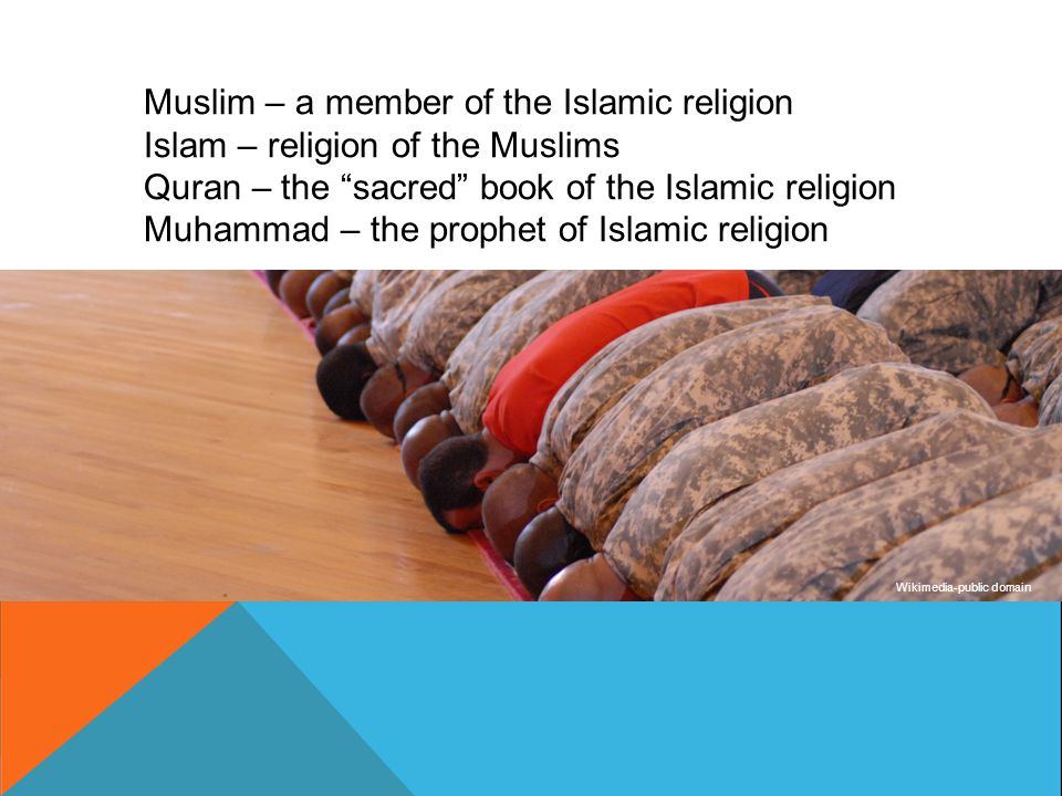 "Muslim – a member of the Islamic religion Islam – religion of the Muslims Quran – the ""sacred"" book of the Islamic religion Muhammad – the prophet of"