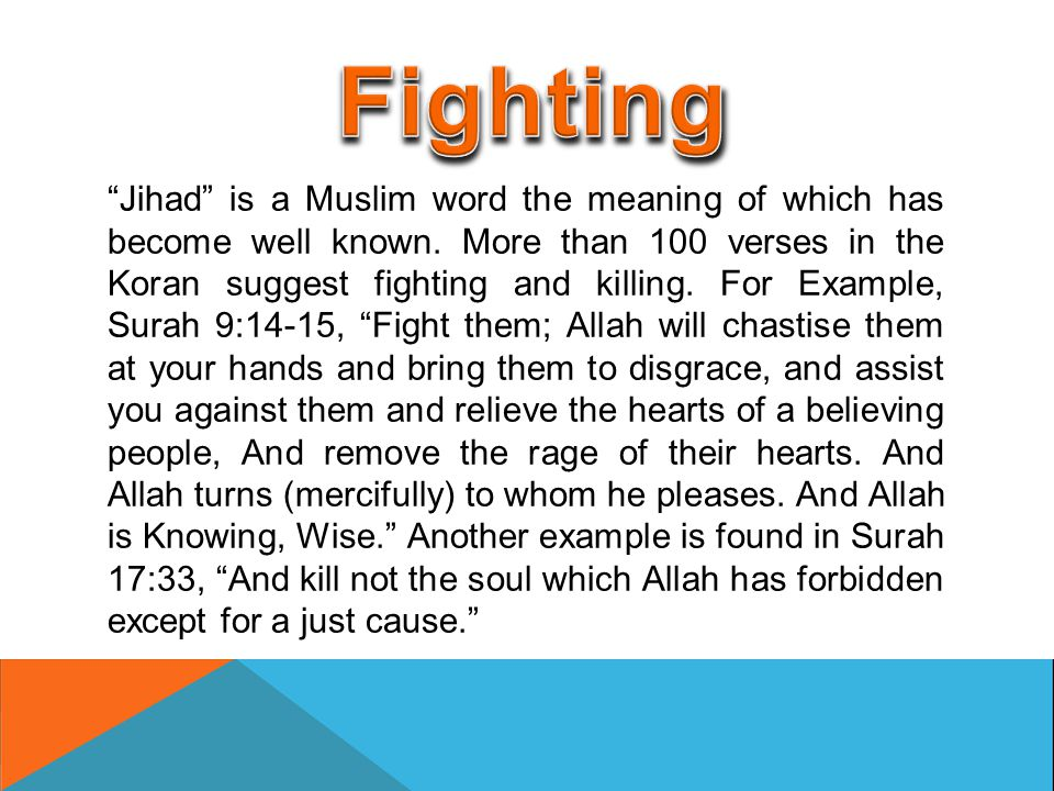 """Jihad"" is a Muslim word the meaning of which has become well known. More than 100 verses in the Koran suggest fighting and killing. For Example, Sura"