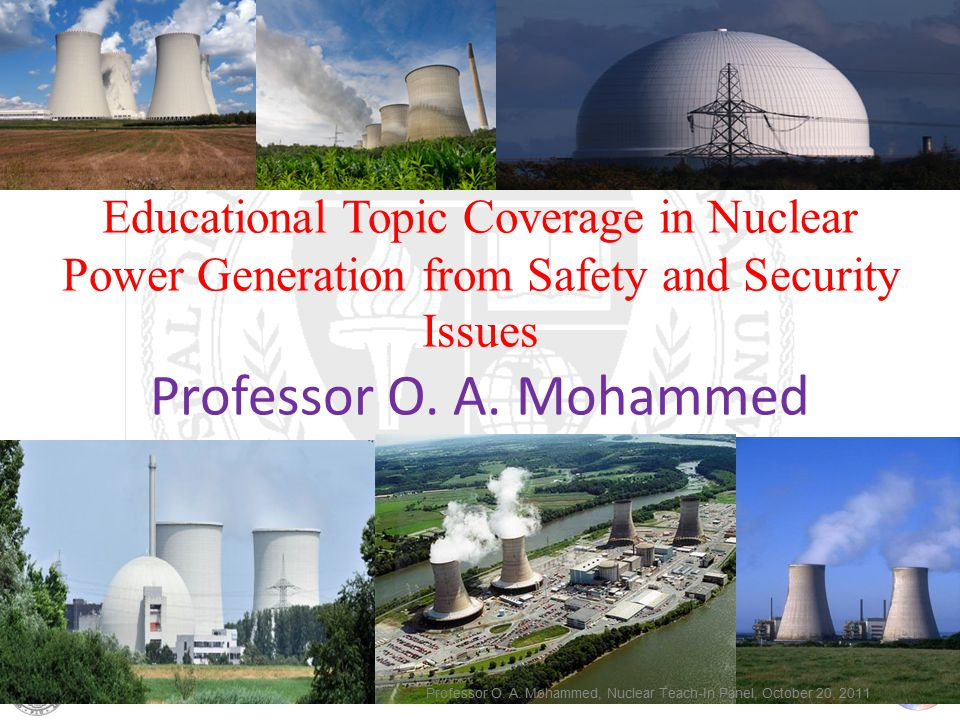 Energy Systems Research Laboratory, FIU Educational Topic Coverage in Nuclear Power Generation from Safety and Security Issues Professor O.