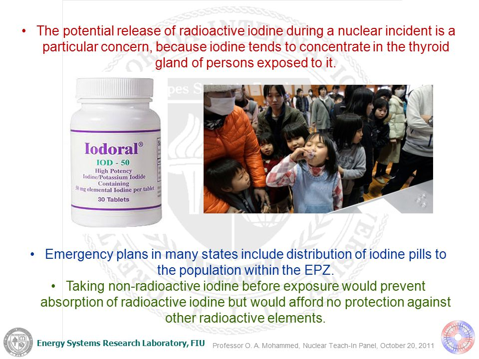 Energy Systems Research Laboratory, FIU The potential release of radioactive iodine during a nuclear incident is a particular concern, because iodine tends to concentrate in the thyroid gland of persons exposed to it.
