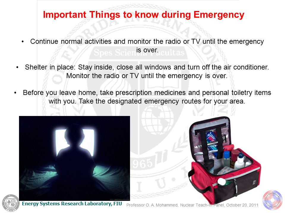 Energy Systems Research Laboratory, FIU Important Things to know during Emergency Continue normal activities and monitor the radio or TV until the emergency is over.