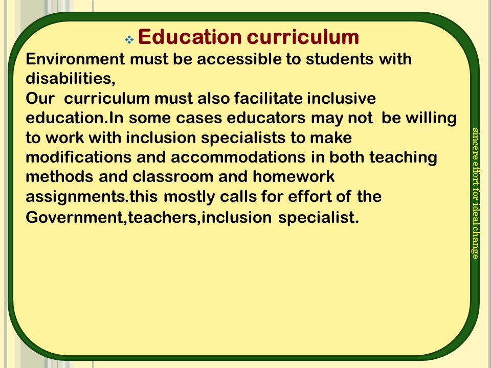 sincere effort for ideal change  Education curriculum Environment must be accessible to students with disabilities, Our curriculum must also facilita