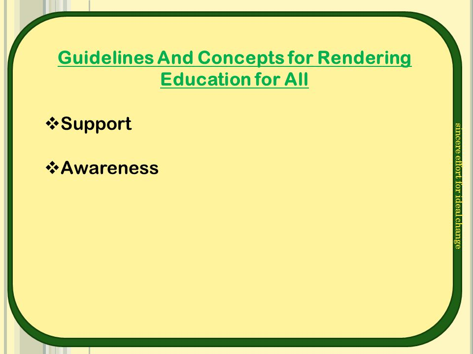 sincere effort for ideal change Guidelines And Concepts for Rendering Education for All  Support  Awareness