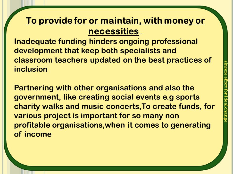 sincere effort for ideal change To provide for or maintain, with money or necessities.. Inadequate funding hinders ongoing professional development th