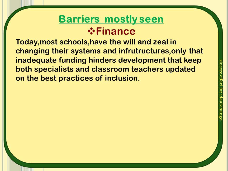 sincere effort for ideal change Barriers mostly seen  Finance Today,most schools,have the will and zeal in changing their systems and infrutructures,